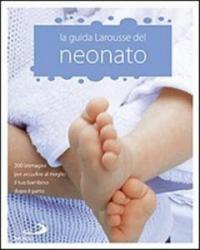 La guida Larousse del neonato