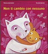 Non ti cambio con nessuno : un racconto / di Maria Loretta Giraldo ; illustrato da Nicoletta Bertelle