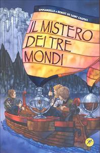 Il mistero dei tre mondi / Emmanuelle e Benoit De Saint Chamas ; traduzione di Cosetta Zanotti