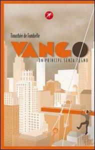 Vango. Libro 1, Tra cielo e terra / Timothée De Fombelle ; traduzione di Maria Bastanzetti