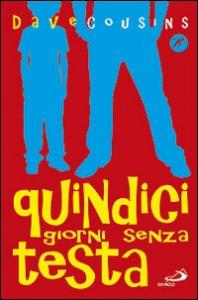 Quindici giorni senza testa / Dave Cousins ; traduzione di Giulia Guasco