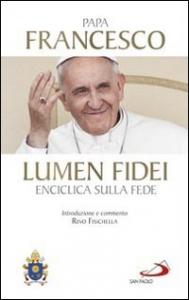 Lettera enciclica Lumen Fidei del sommo pontefice Francesco ai vescovi, ai presbiteri e ai diaconi, alle persone consacrate e a tutti i fedeli laici Sulla fede