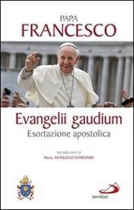 Esortazione apostolica Evangelii gaudium del santo padre Francesco ai vescovi, ai presbiteri e ai diaconi, alle persone consacrate e ai fedeli laici sull'annuncio del Vangelo nel mondo attuale