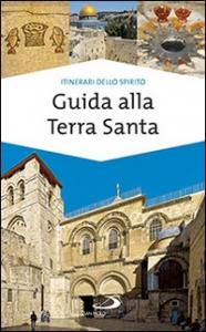 Guida alla Terra Santa / Ivana Bagini, Francesco Giulietti