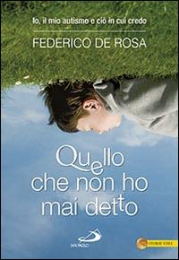 Quello che non ho mai detto : io, il mio autismo e ciò in cui credo / Federico De Rosa