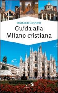 Guida alla Milano cristiana / Paolo Sartor, Massimo Pavanello