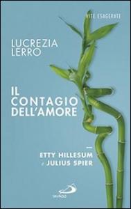 Il contagio dell'amore : Etty Hillesum e Julius Spier / Lucrezia Lerro