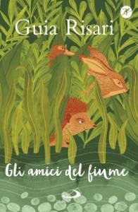 Gli amici del fiume / Guia Risari ; illustrazioni di Giulia Rossi