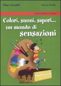 Colori, suoni, sapori ... un mondo di sensazioni / Clara Frontali ; illustrato da Andrea Mineo e Lavinia Casaletto