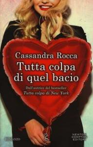 Tutta colpa di quel bacio / Cassandra Rocca