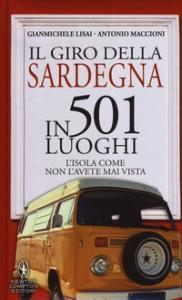 Il giro della Sardegna in 501 luoghi : l'isola come non l'avete mai vista / Gianmichele Lisai, Antonio Maccioni