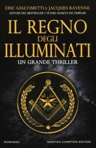 Il regno degli Illuminati / Eric Giacometti, Jacques Ravenne ; [traduzione dal francese di Francesca Tilli e Sofia Buccaro]