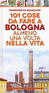 101 cose da fare a Bologna almeno una volta nella vita / Margherita Bianchini ; illustrazioni di Thomas Bires