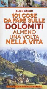 101 cose da fare sulle Dolomiti almeno una volta nella vita / Alice Cason ; illustrazioni di Emiliano Tanzillo