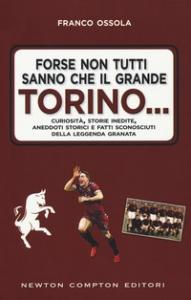 Forse non tutti sanno che il grande Torino...