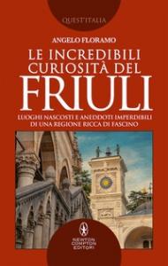 Le incredibili curiosità del Friuli