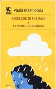 Facebook in the rain e La narice del coniglio
