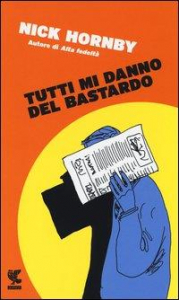 Tutti mi danno del bastardo / Nick Hornby ; traduzione di Elisa Banfi
