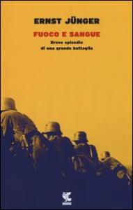 Fuoco e sangue : breve episodio di una grande battaglia / Ernst Jünger ; traduzione di Alessandra Iadicicco