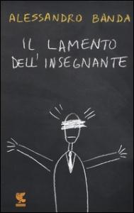 Il lamento dell'insegnante / Alessandro Banda