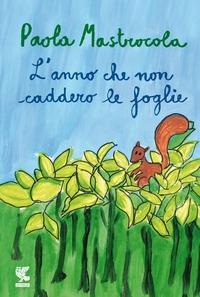 L'anno che non caddero le foglie / Paola Mastrocola