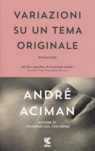Variazioni su un tema originale / André Aciman