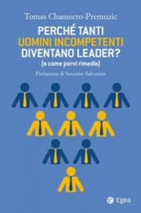 Perché tanti uomini incompetenti diventano leader?