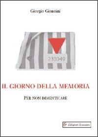 Il giorno della memoria : per non dimenticare / Giorgio Giannini