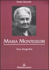 Maria Montessori : una biografia / Paola Giovetti
