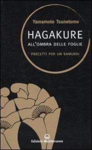Hagakure : all'ombra delle foglie : precetti per un samurai / Yamamoto Tsunetomo