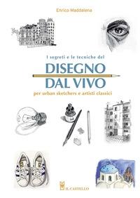 I segreti e le tecniche del disegno dal vivo per urban sketchers e artisti classici
