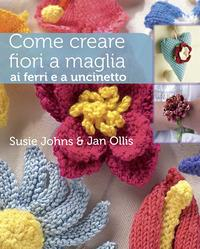 Come creare fiori a maglia, ai ferri e a uncinetto