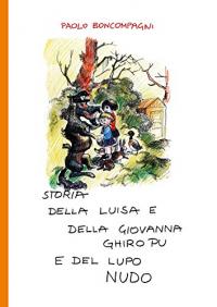 Storia della Luisa e della Giovanna Ghiro Pu e del lupo nudo