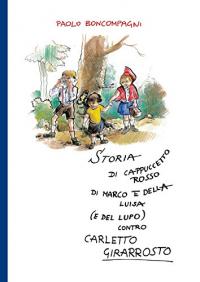 Storia di Cappuccetto Rosso di Marco e della Luisa (e del lupo) contro Carletto Girarrosto
