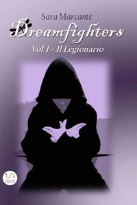Dreamfighters. Vol. 1: Il legionario