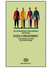 Razza o pregiudizio? : l'evoluzione dell'uomo fra natura e storia / Luca e Francesco Cavalli-Sforza, Ada Piazza