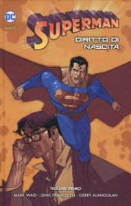 Superman. Diritto di nascita / testi: Mark Waid ; disegni: Leinil Francis Yu ; Superman creato da Jerry Siegel e Joe Shuster. Vol. 1
