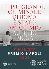 Il più grande criminale di Roma è stato amico mio