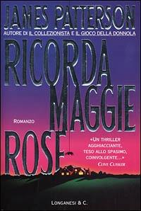 Ricorda Maggie Rose : romanzo / James Patterson ; traduzione di Franco Ferrario e Maria Barbara Piccioli