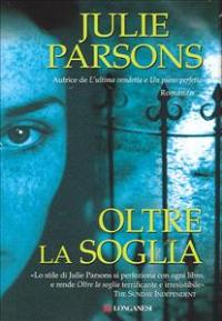 Oltre la soglia : romanzo / di Julie Parsons ; traduzione di Sara Caraffini