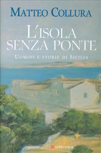 L'isola senza ponte : uomini e storie di Sicilia / di Matteo Collura