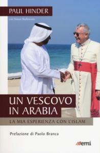 Vescovo in Arabia. La mia esperienza con l'Islam (Un)