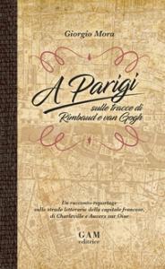 A Parigi sulle tracce di Rimbaud e van Gogh