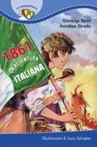1861 : un'avventura italiana / Annalisa Strada e Gianluigi Spini ; illustrazioni di Luca Salvagno