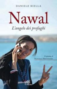 Nawal, l'angelo dei profughi / Daniele Biella ; prefazione del cardinale Francesco Montenegro