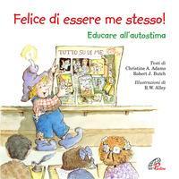 Felice di essere me stesso! : educare all'autostima / testi di Christine A. Adams, Robert J. Butch ; illustrazioni di R. W. Alley