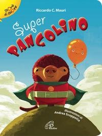 Super Pangolino / Riccardo C. Mauri ; illustrazioni di Andrea Scoppetta