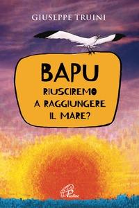 Bapu, riusciremo a raggiungere il mare?