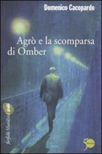 Agrò e la scomparsa di Omber / Domenico Cacopardo