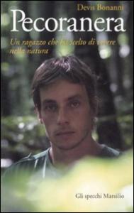Pecoranera : un ragazzo che ha scelto di vivere nella natura / Devis Bonanni